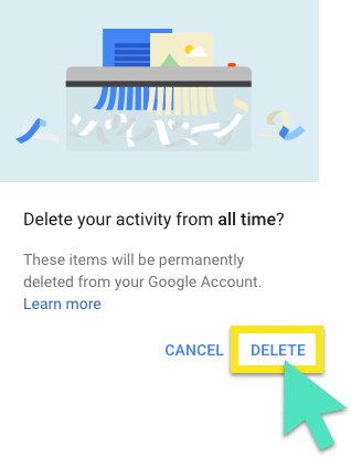 "Google's ""Delete your activity from all time?"" warning with the ""Delete"" button highlighted."